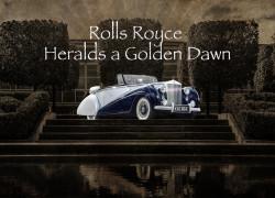 Rolls Royce Heralds a Golden Dawn