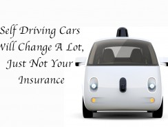 Self Driving Cars Will Change A Lot, Just Not Your Insurance