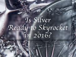 Is Silver Ready to Skyrocket in 2016?