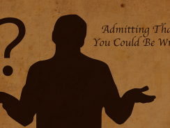 How Admitting That You Could Be Wrong Could Save The World