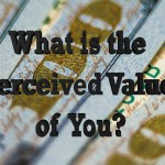 What is the Perceived Value of You?