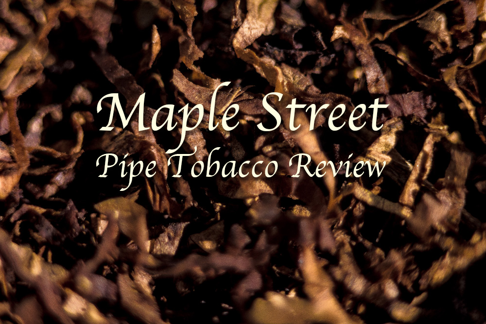 Maple Street Pipe Tobacco Review